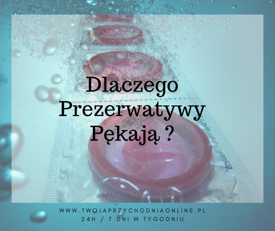 Dlaczego prezerwatywy pękają - www.TwojaPrzychodniaOnline.pln